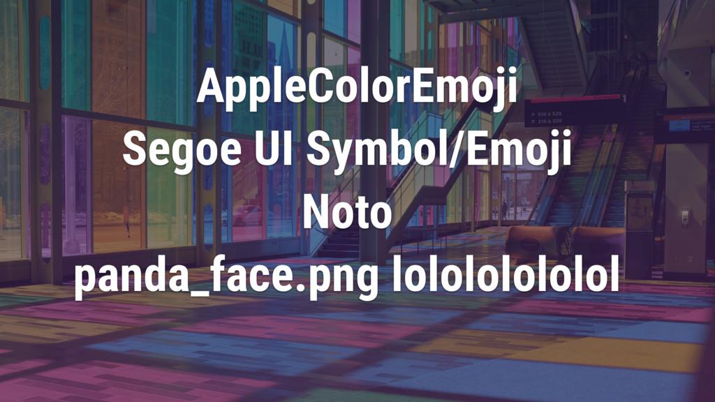 AppleColorEmoji Segoe UI Symbol/Emoji Noto pand...