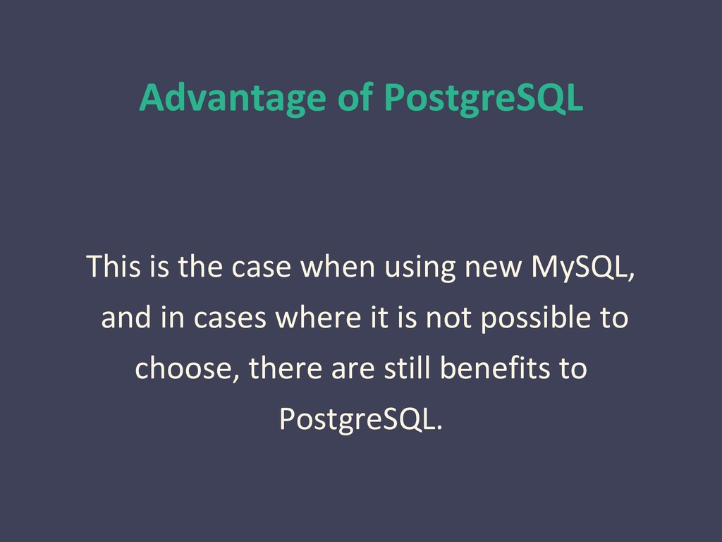 Advantage of PostgreSQL This is the case when u...