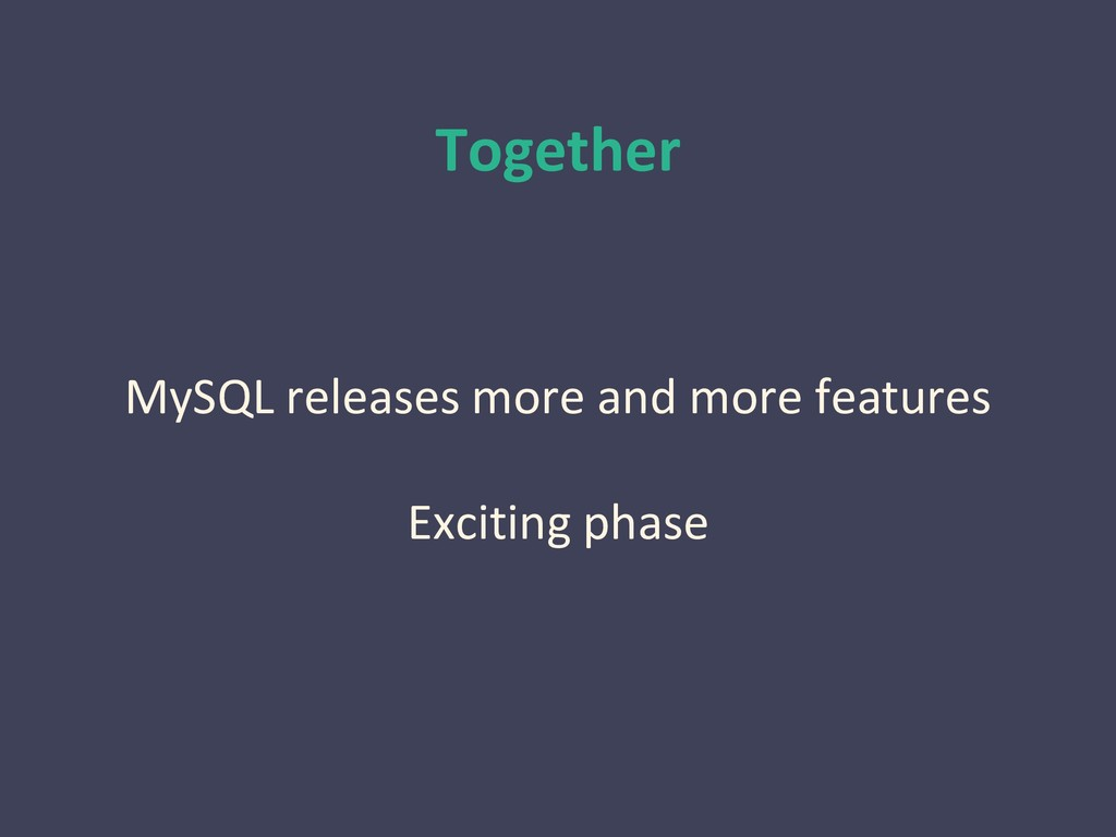 Together MySQL releases more and more features ...