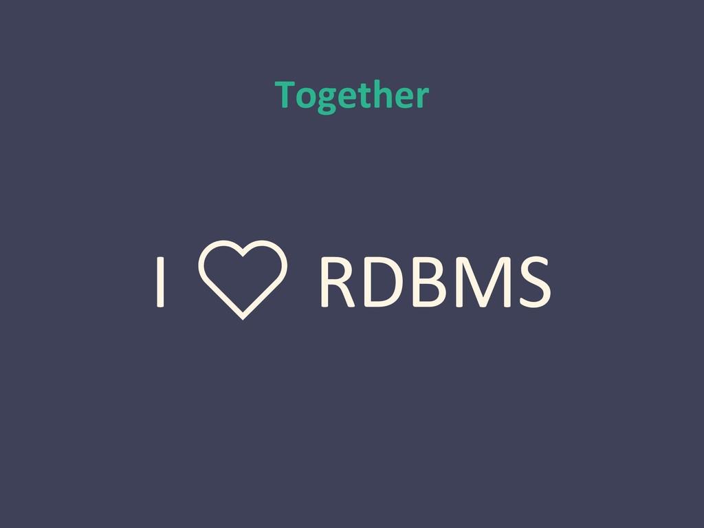 Together I ❤ RDBMS