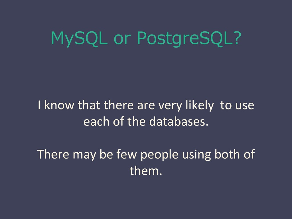 MySQL or PostgreSQL? I know that there are very...