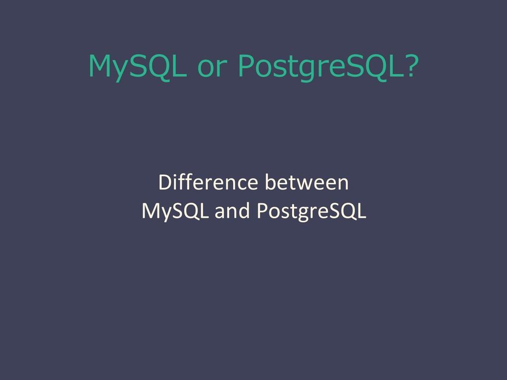 MySQL or PostgreSQL? Difference between MySQL a...