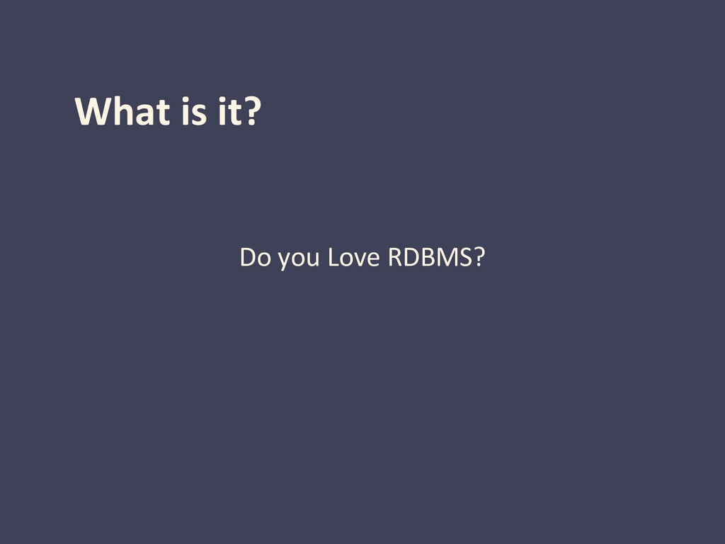 What is it? Do you Love RDBMS?