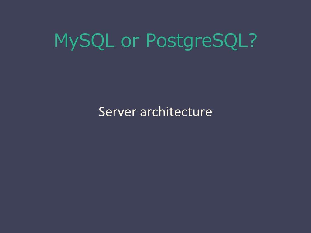 MySQL or PostgreSQL? Server architecture