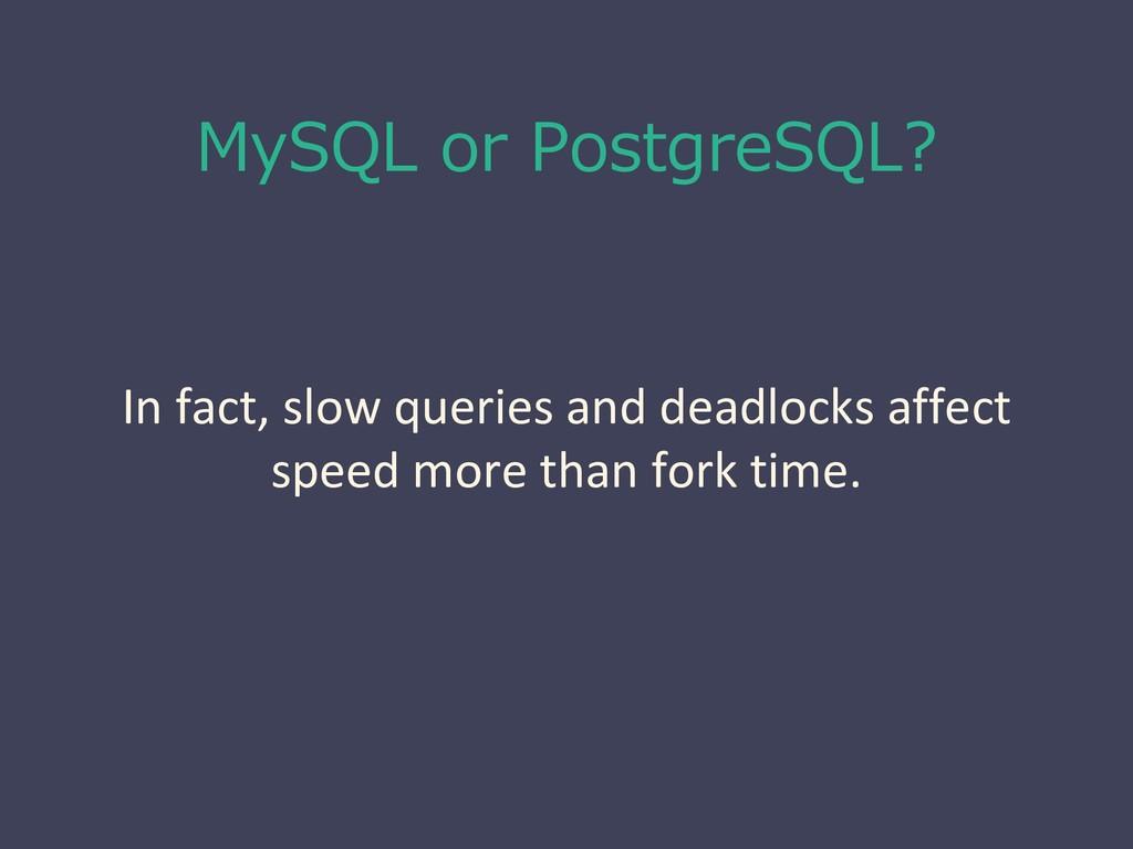 MySQL or PostgreSQL? In fact, slow queries and ...