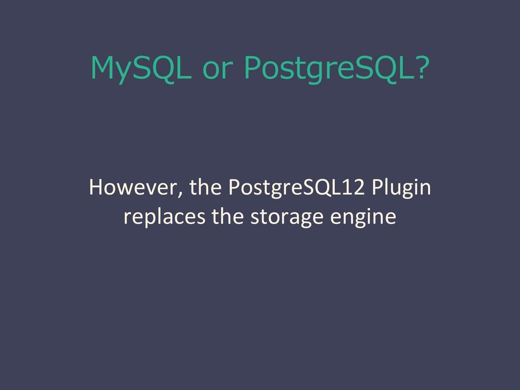 MySQL or PostgreSQL? However, the PostgreSQL12 ...