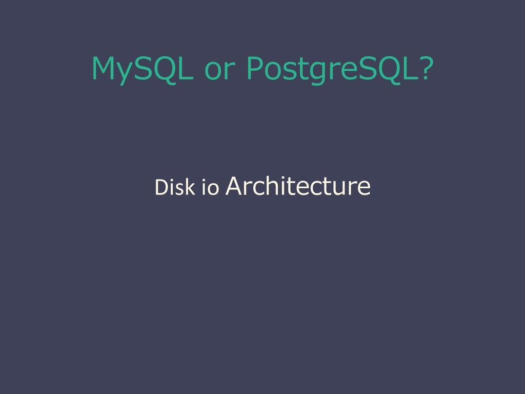 MySQL or PostgreSQL? Disk io Architecture