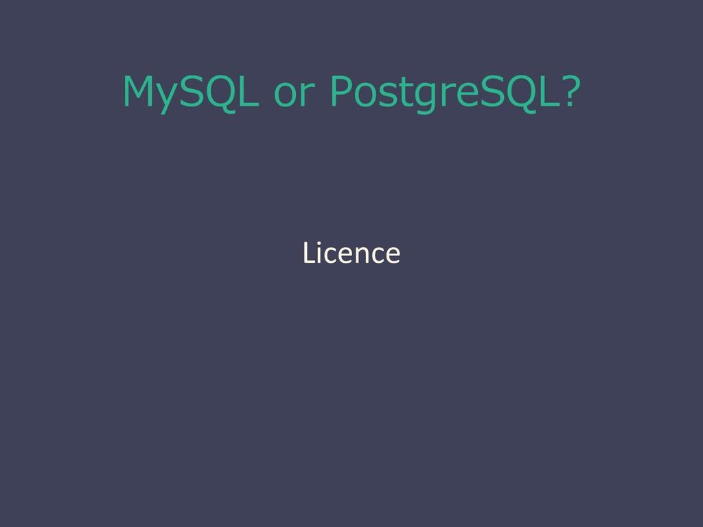 MySQL or PostgreSQL? Licence