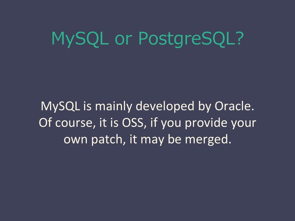 MySQL or PostgreSQL? MySQL is mainly developed ...