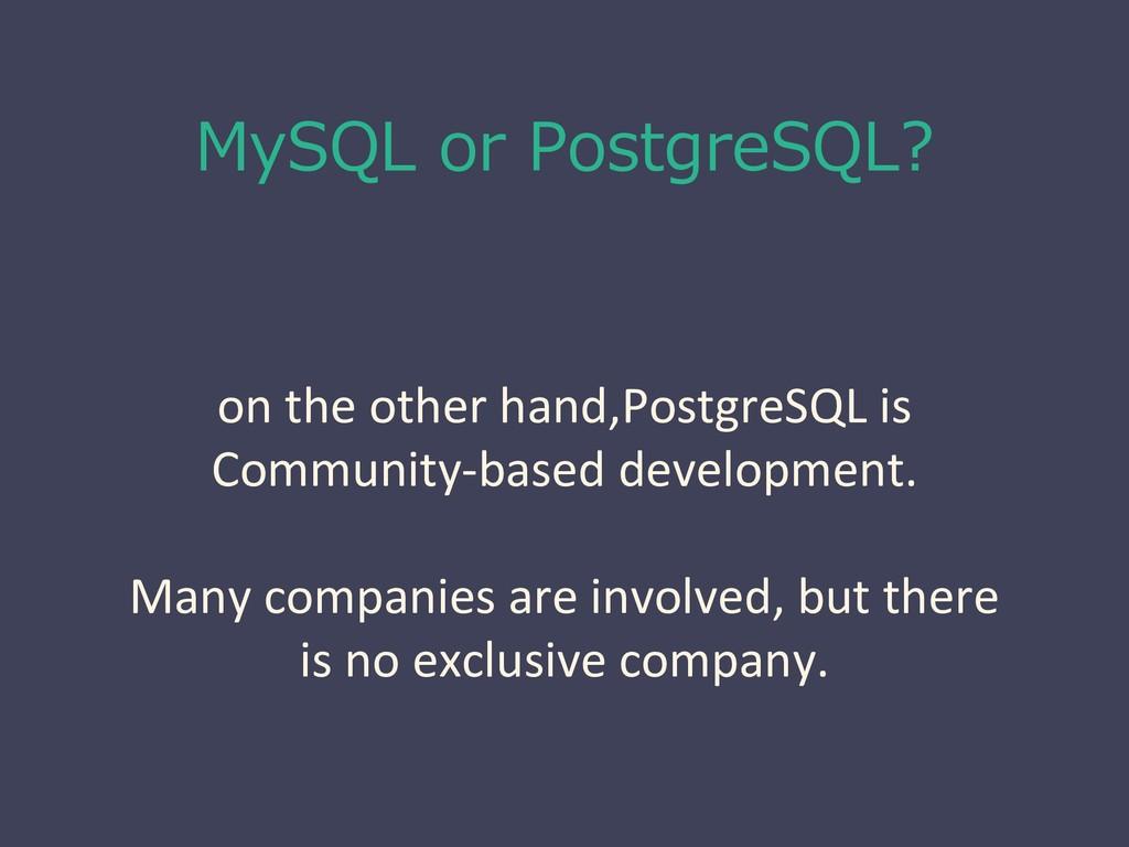 MySQL or PostgreSQL? on the other hand,PostgreS...