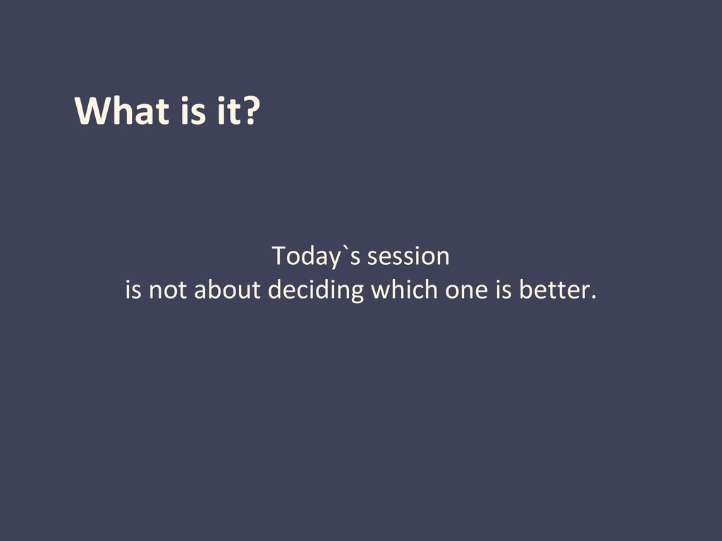 What is it? Today`s session is not about decidi...