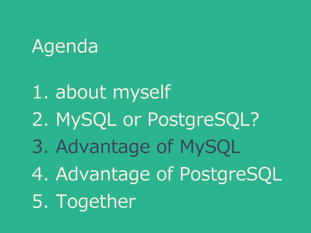 Agenda 1. about myself 2. MySQL or PostgreSQL? ...