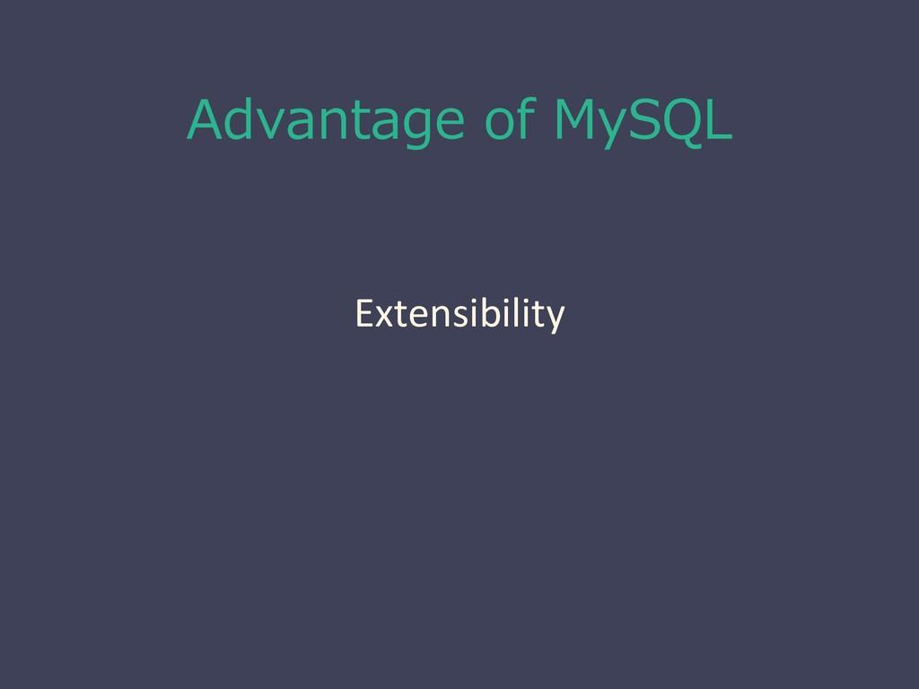 Advantage of MySQL Extensibility