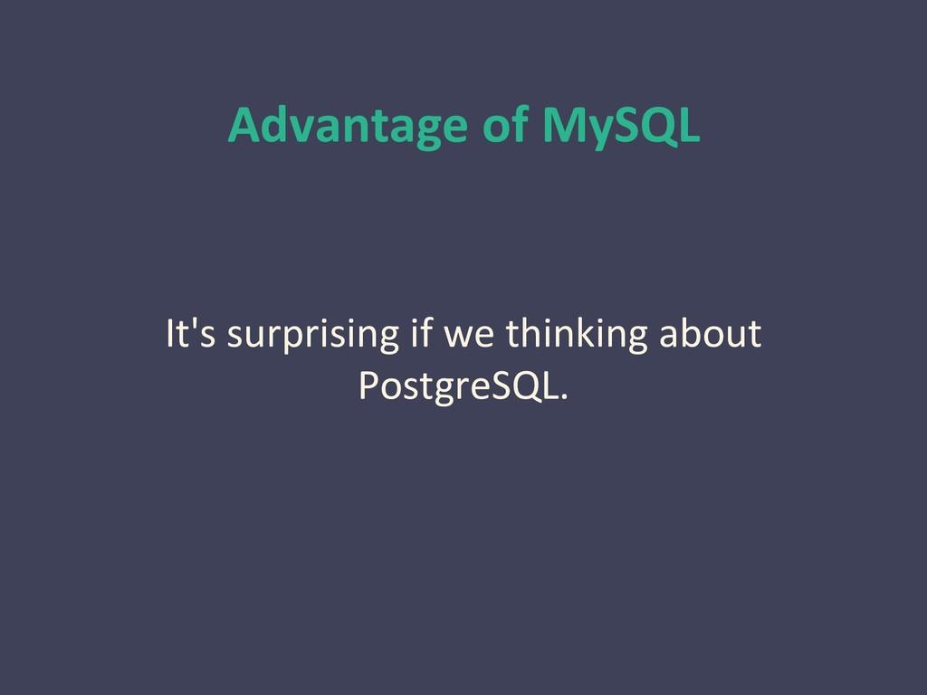 Advantage of MySQL It's surprising if we thinki...