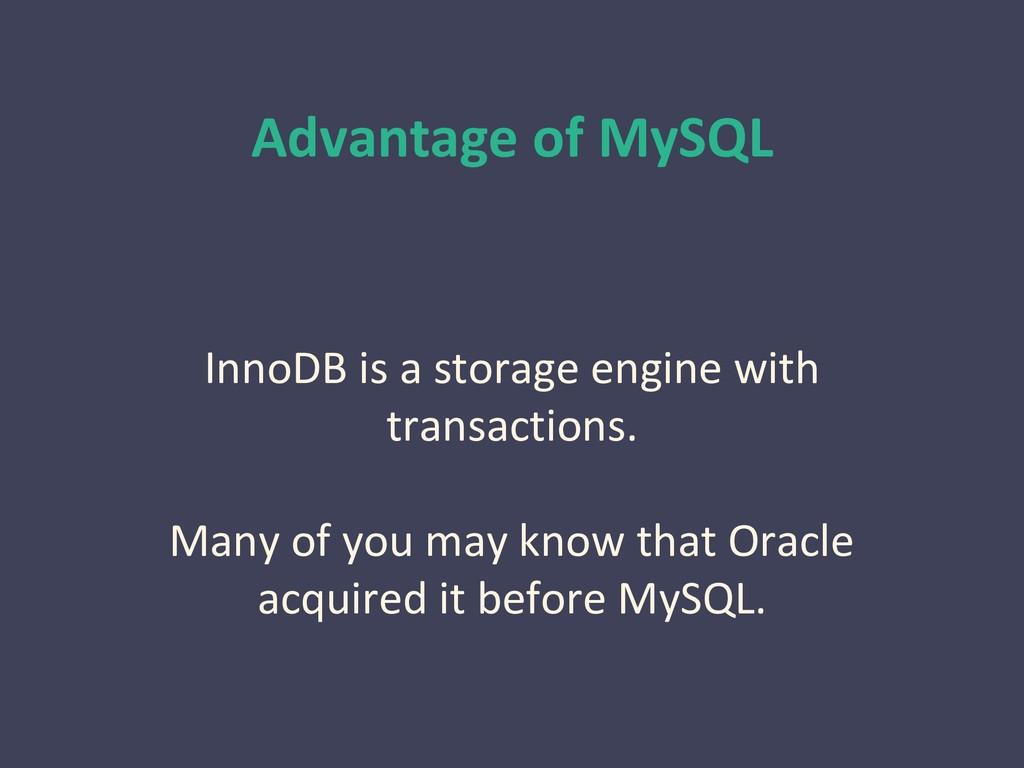Advantage of MySQL InnoDB is a storage engine w...