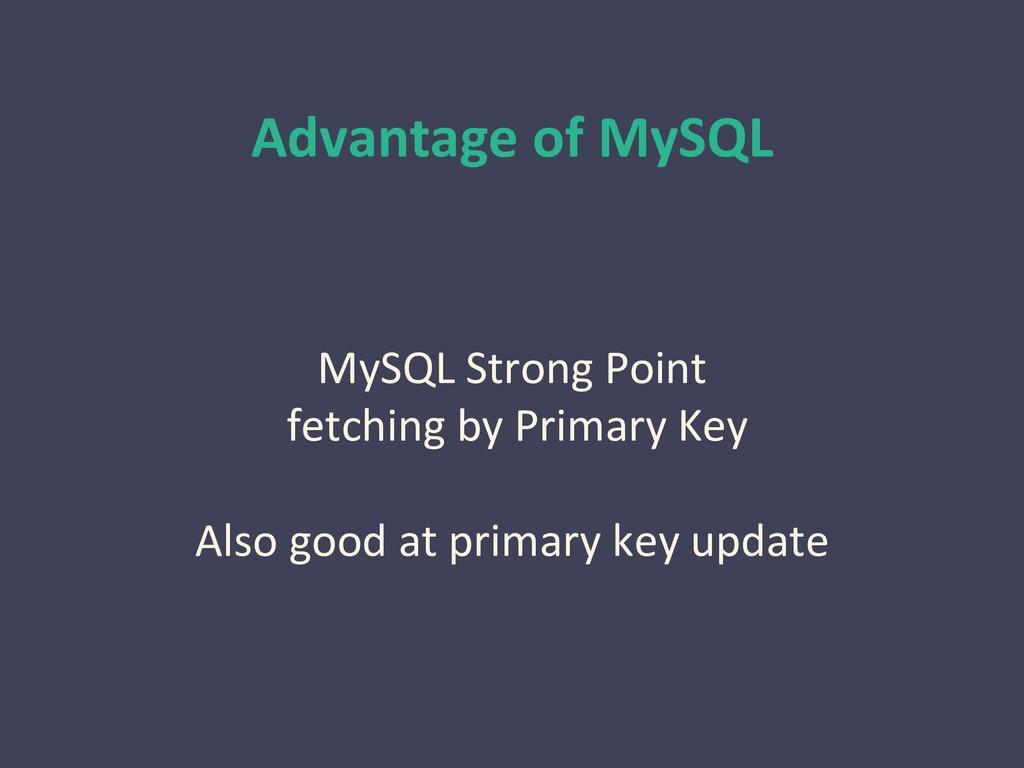 Advantage of MySQL MySQL Strong Point fetching ...