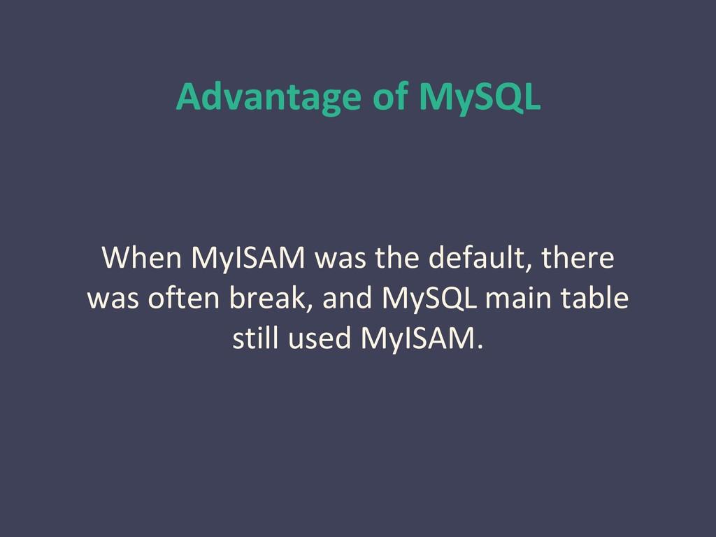 Advantage of MySQL When MyISAM was the default,...