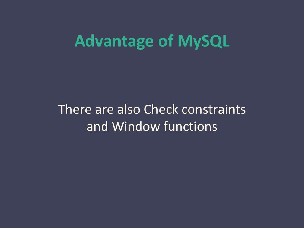 Advantage of MySQL There are also Check constra...