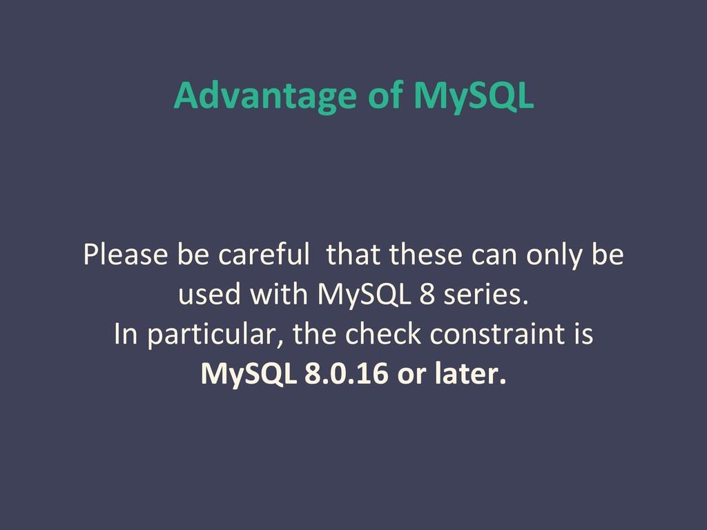Advantage of MySQL Please be careful that these...