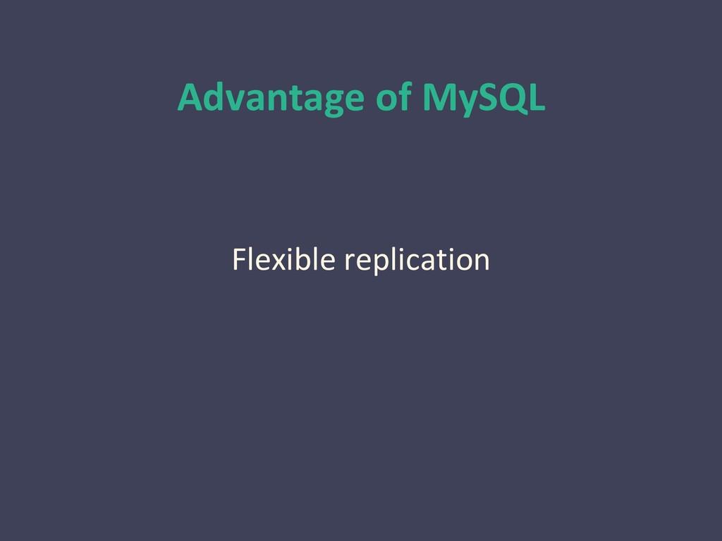Advantage of MySQL Flexible replication