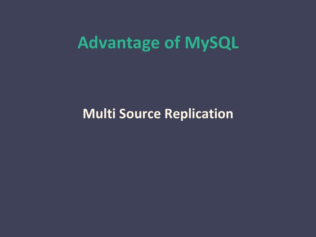 Advantage of MySQL Multi Source Replication