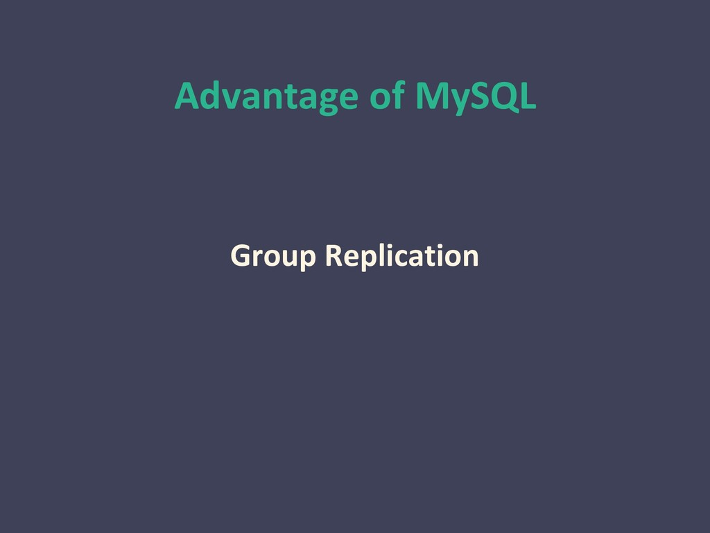 Advantage of MySQL Group Replication