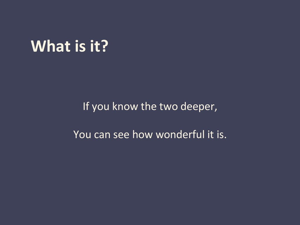 What is it? If you know the two deeper, You can...