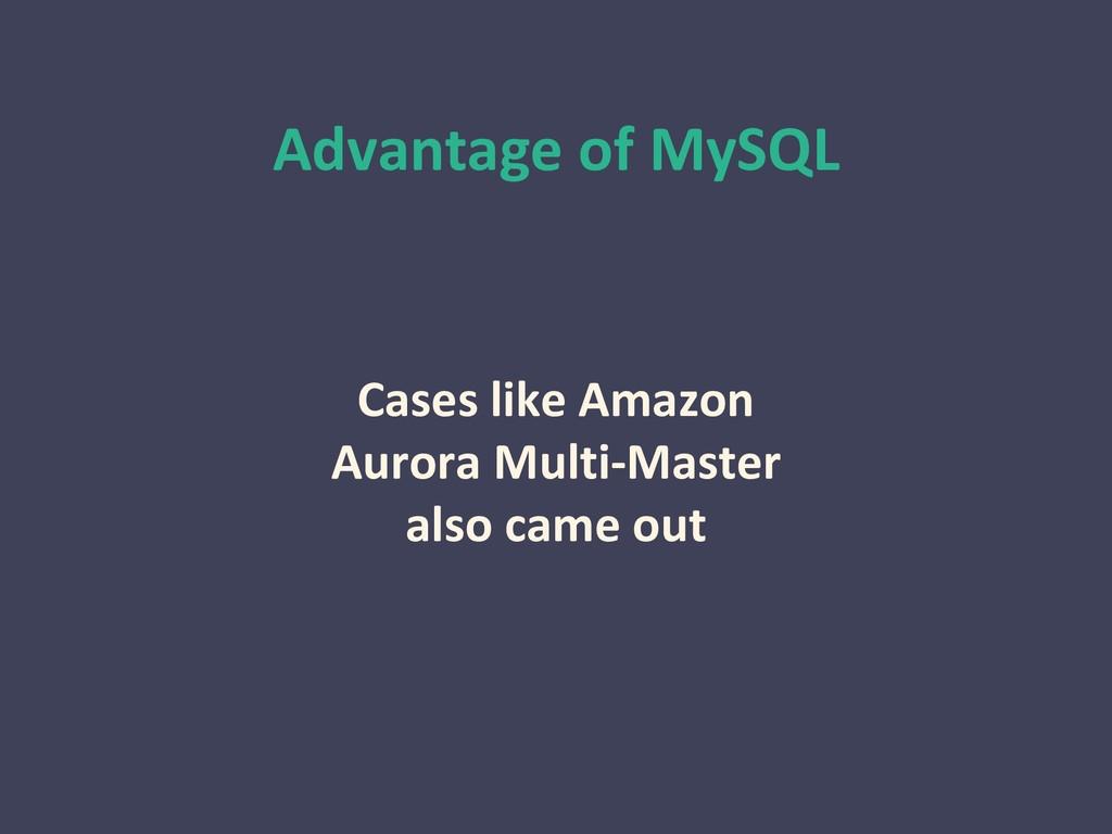 Advantage of MySQL Cases like Amazon Aurora Mul...
