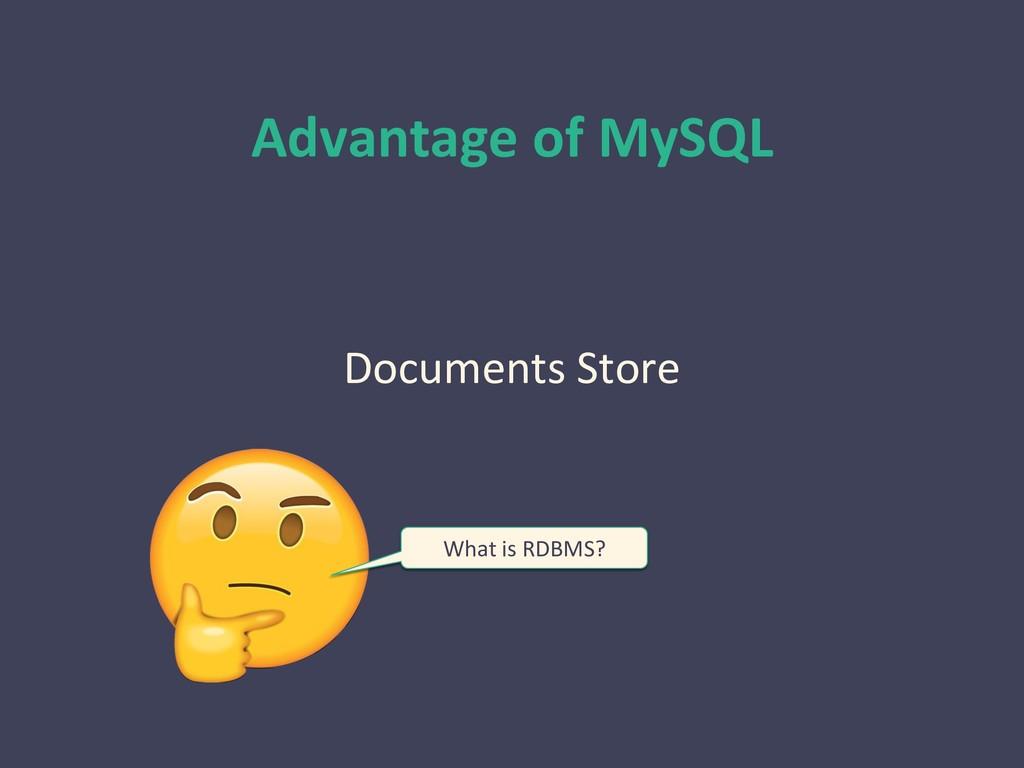 Advantage of MySQL Documents Store What is RDBM...
