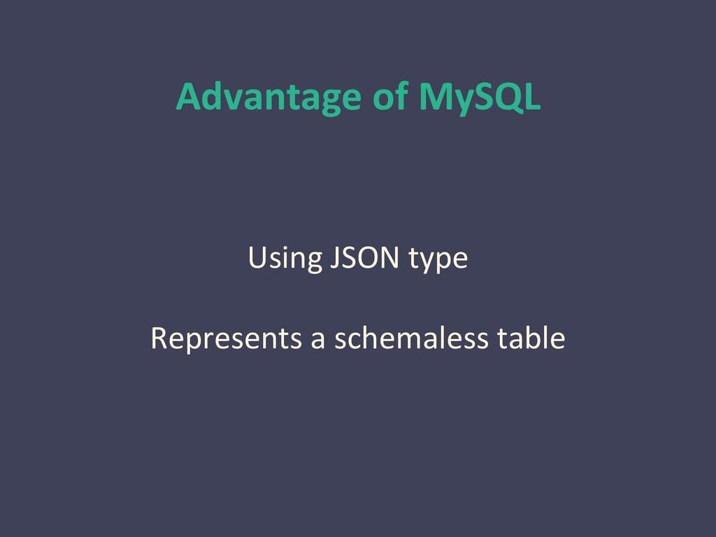 Advantage of MySQL Using JSON type Represents a...
