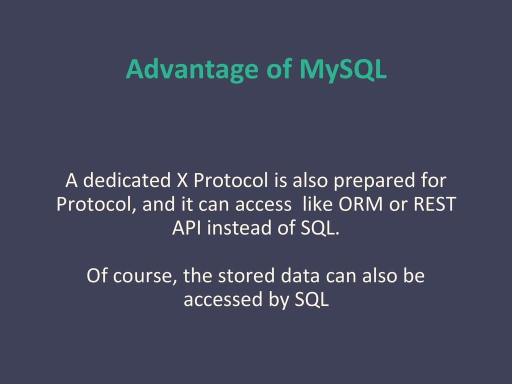 Advantage of MySQL A dedicated X Protocol is al...