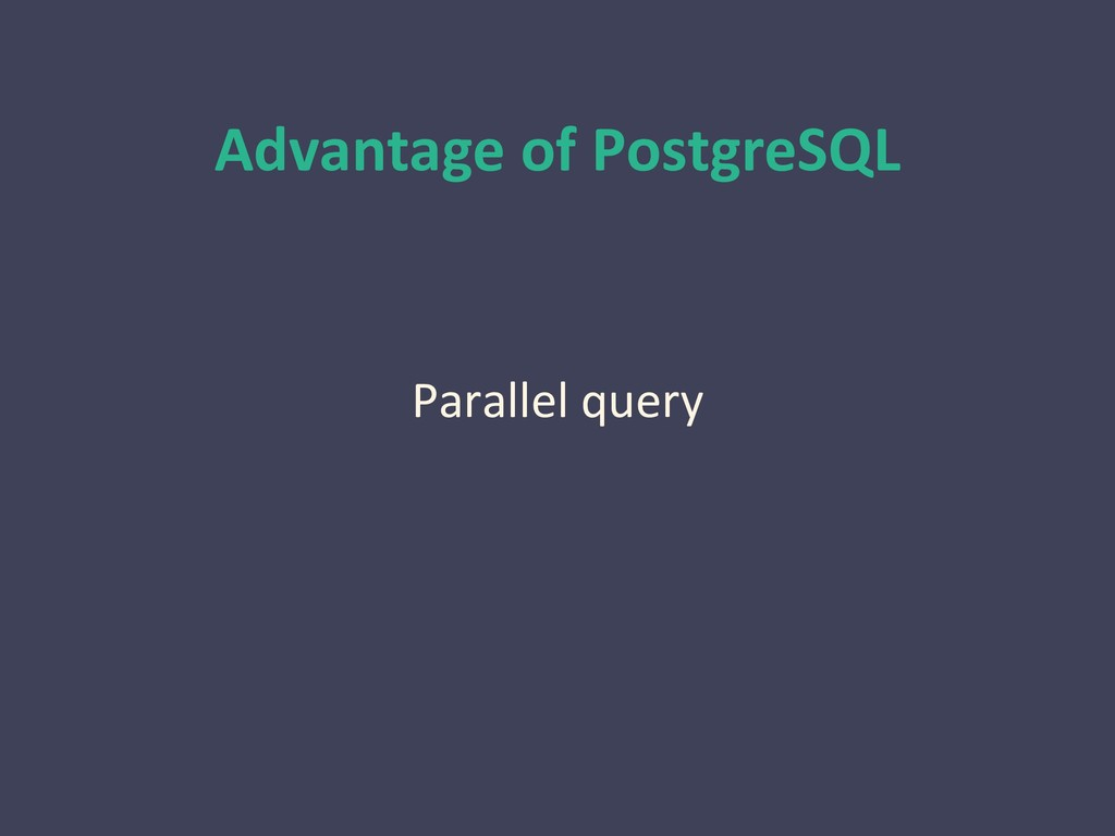 Advantage of PostgreSQL Parallel query
