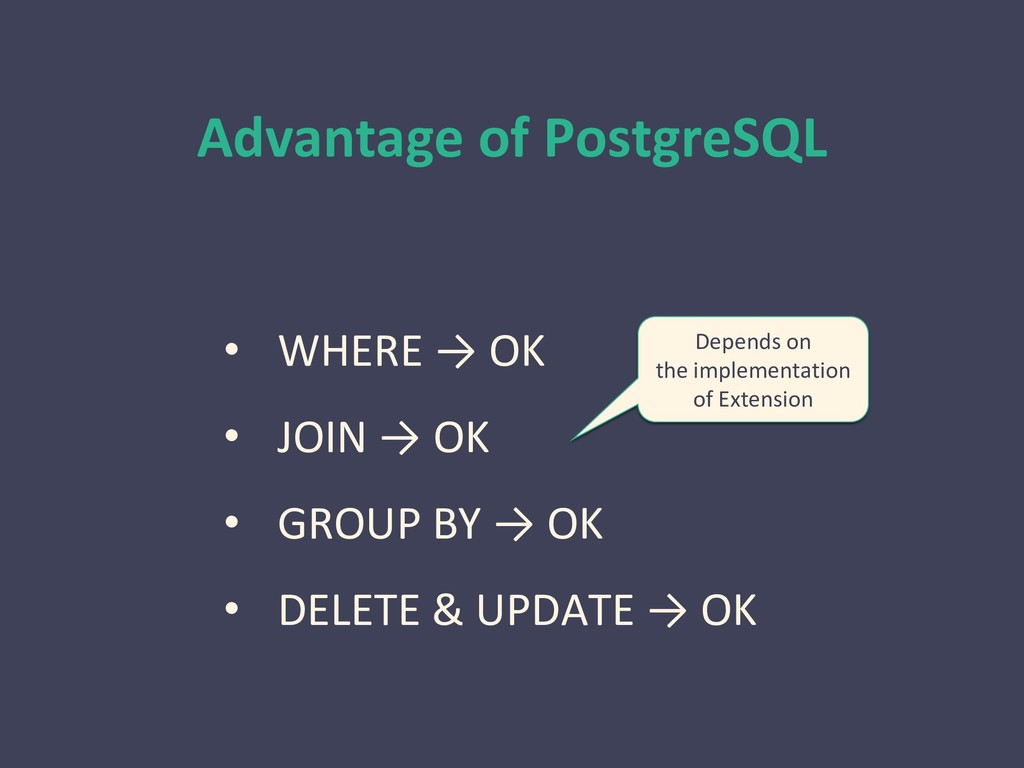Advantage of PostgreSQL • WHERE → OK • JOIN → O...