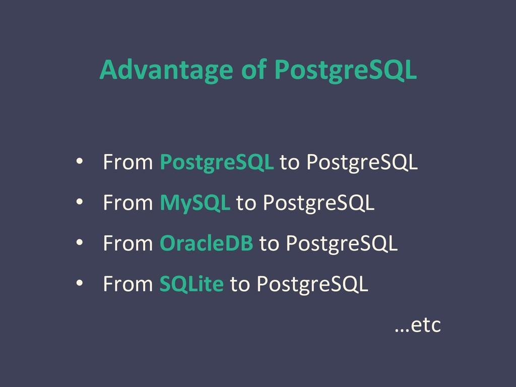Advantage of PostgreSQL • From PostgreSQL to Po...