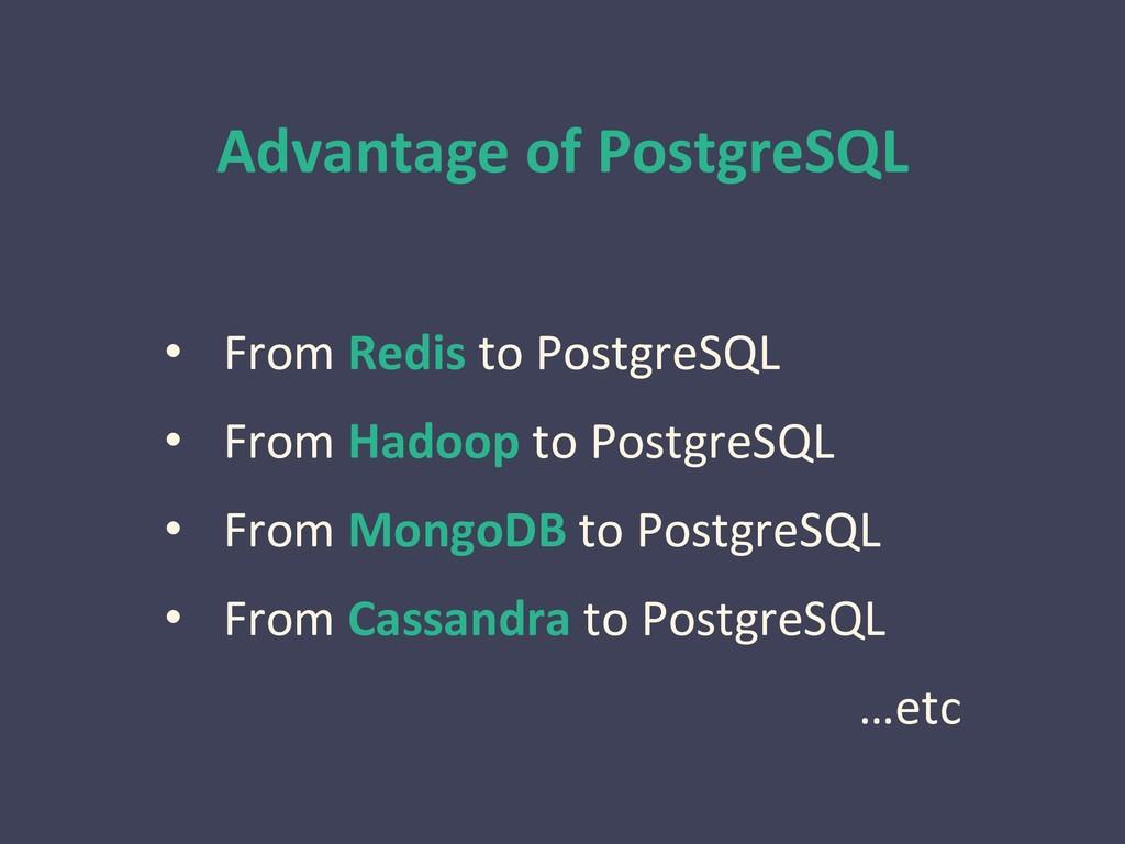 Advantage of PostgreSQL • From Redis to Postgre...