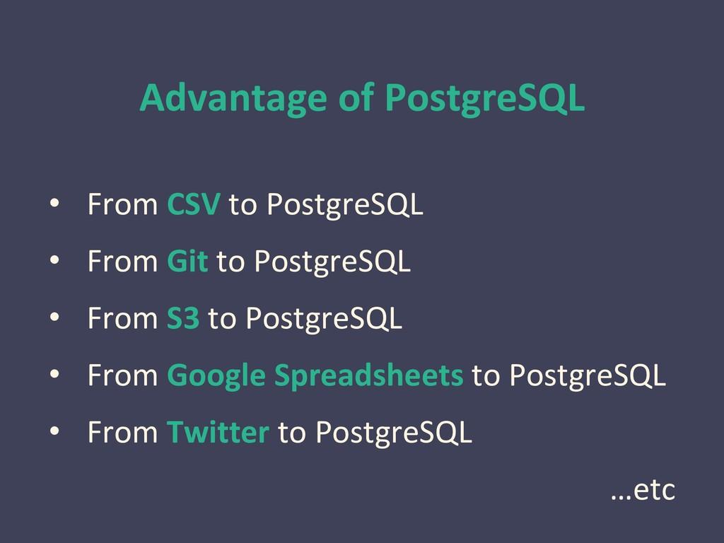 Advantage of PostgreSQL • From CSV to PostgreSQ...