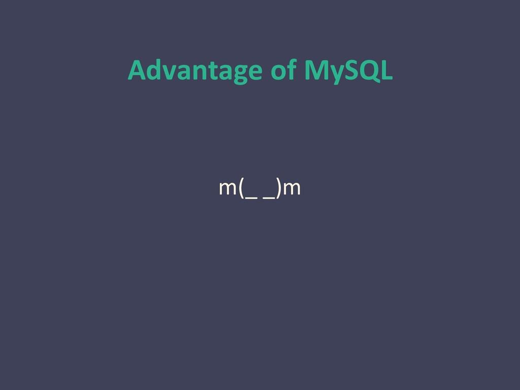 Advantage of MySQL m(_ _)m