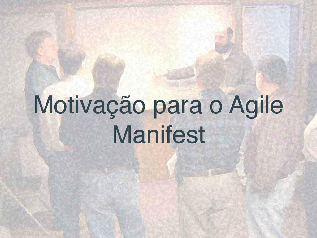 Motivação para o Agile Manifest