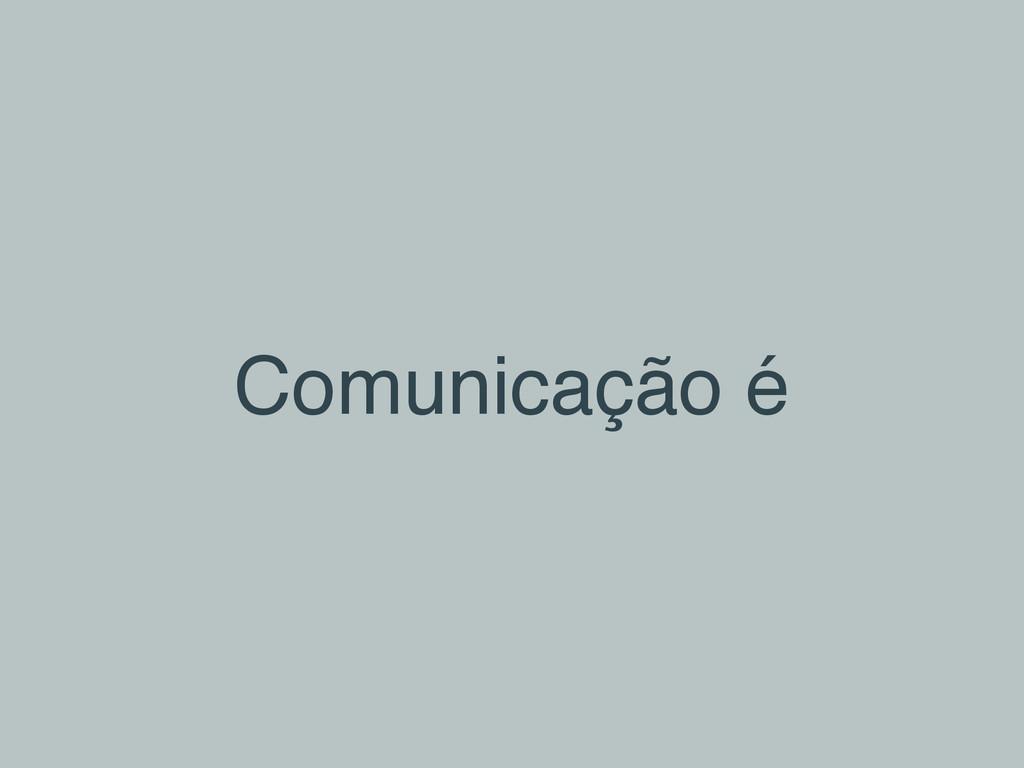 Comunicação é