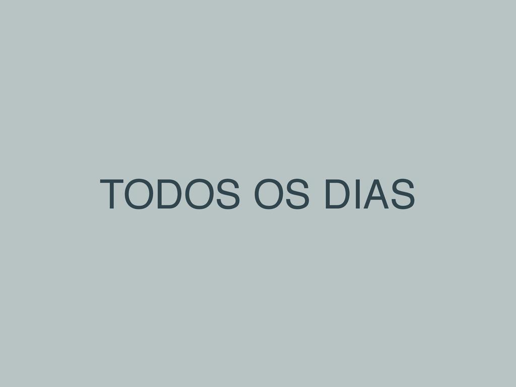 TODOS OS DIAS