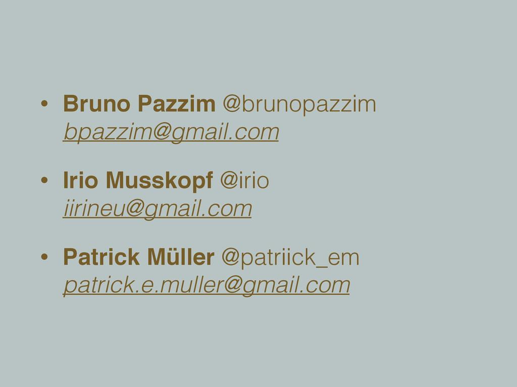 • Bruno Pazzim @brunopazzim bpazzim@gmail.com ...