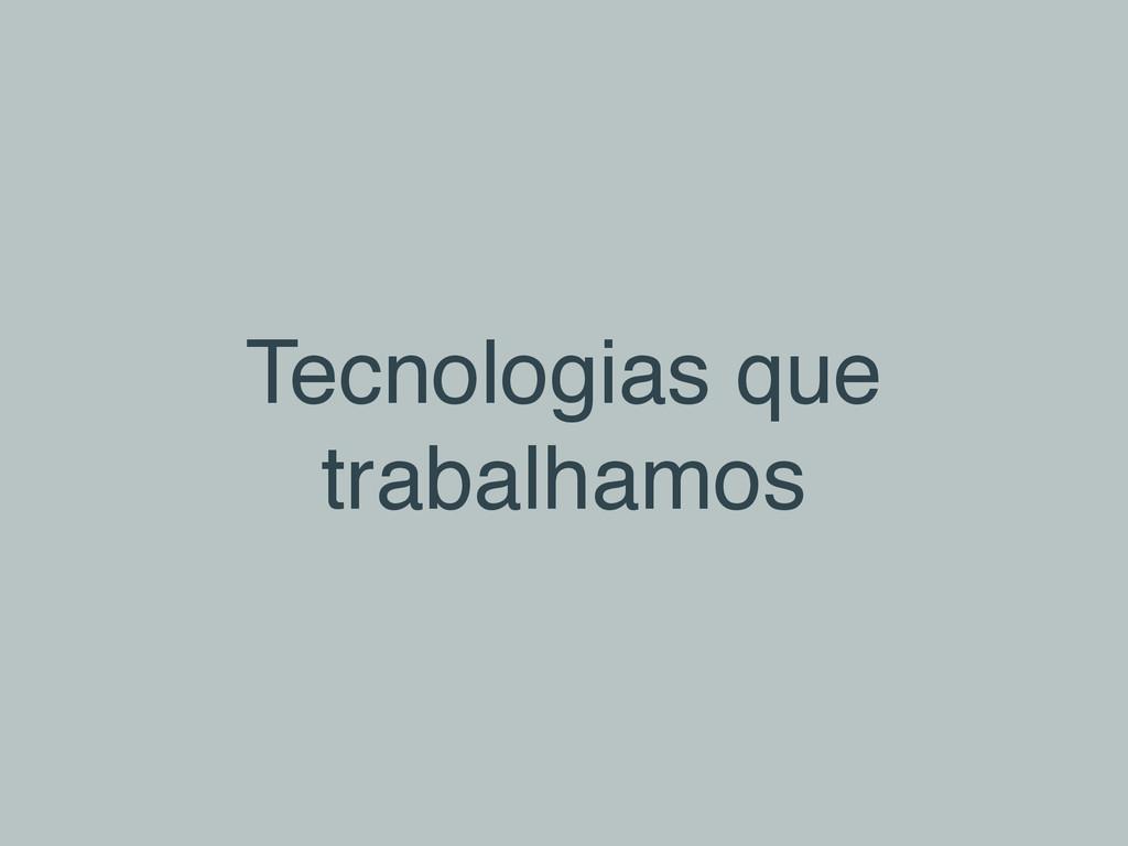Tecnologias que trabalhamos