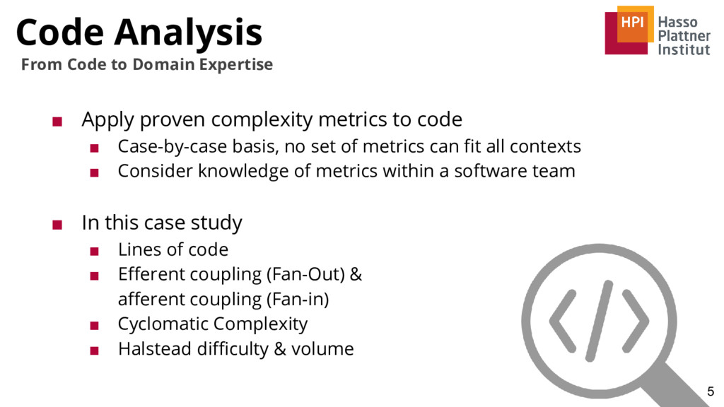 Code Analysis ■ Apply proven complexity metrics...