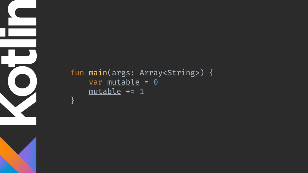 fun main(args: Array<String>) { var mutable = 0...