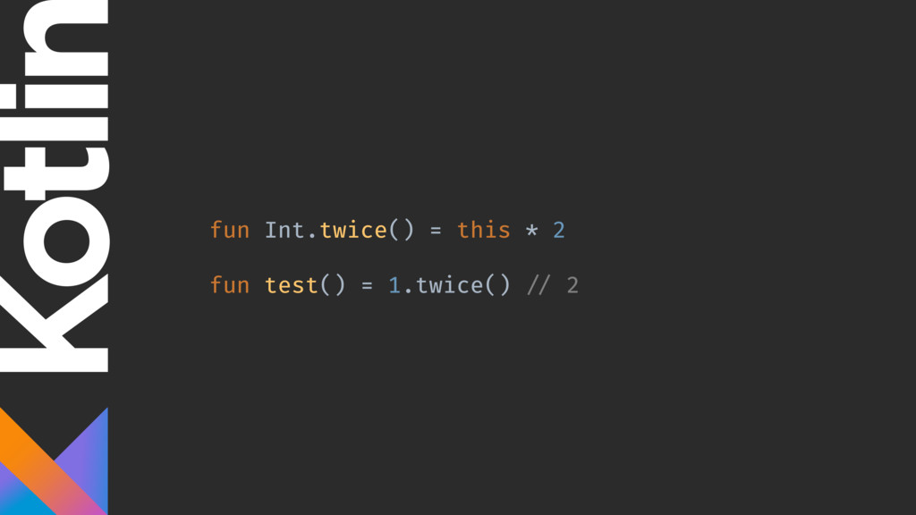 fun Int.twice() = this * 2 fun test() = 1.twice...