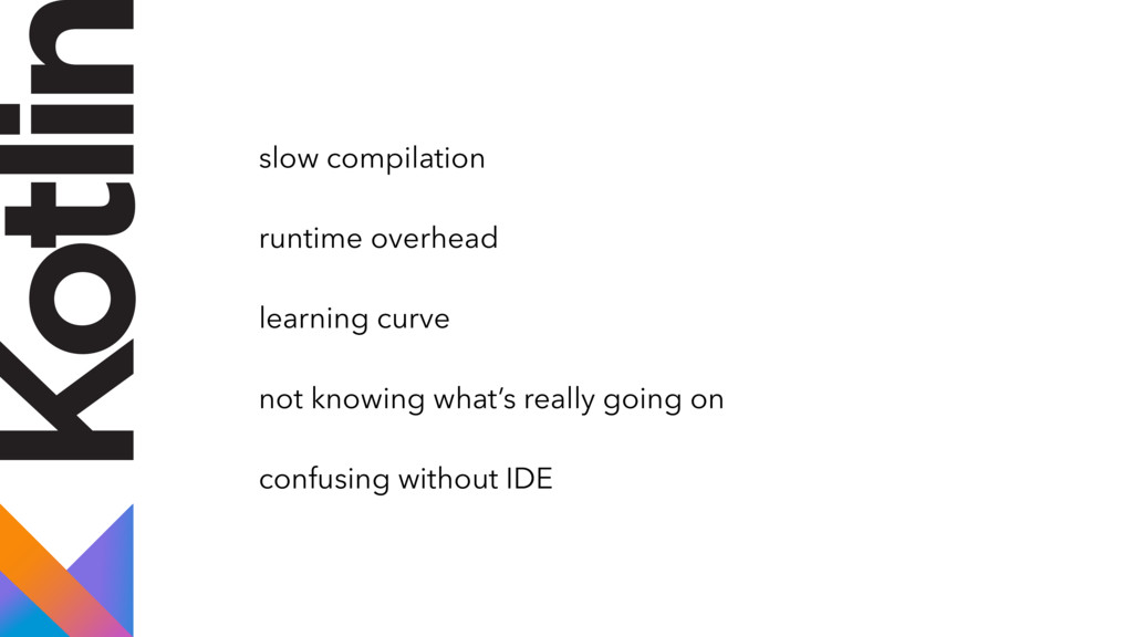slow compilation runtime overhead learning curv...
