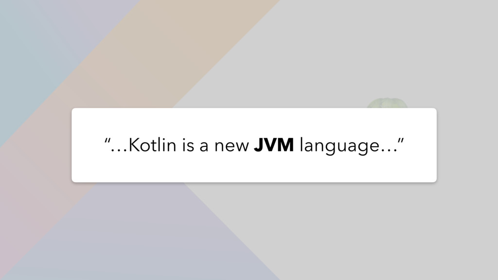 "! ""…Kotlin is a new JVM language…"""