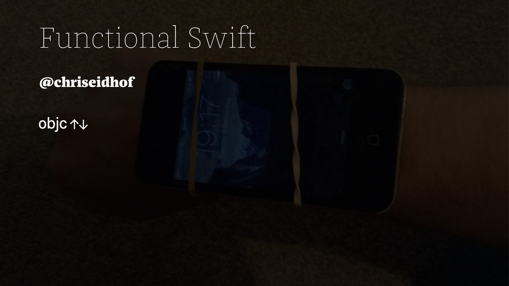Functional Swift @chriseidhof