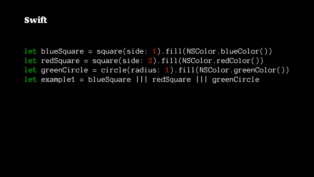 Swift let blueSquare = square(side: 1).fill(NSC...