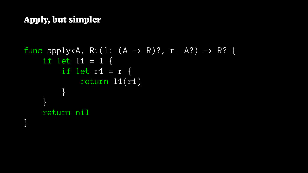 Apply, but simpler func apply<A, R>(l: (A -> R)...